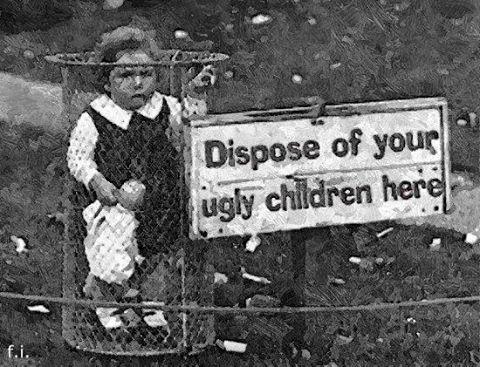 Выбрасывайте уродливых детей