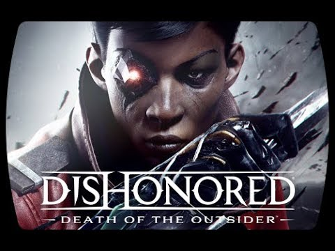 Dishonored: Death of the Outsider Обзорный трейлер