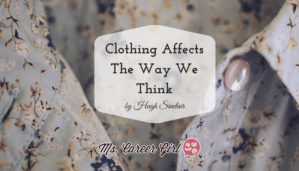 Clothing Affects The Way We Think