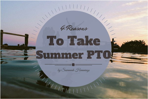 4 Arguments in Favor of Taking Your Summer PTO