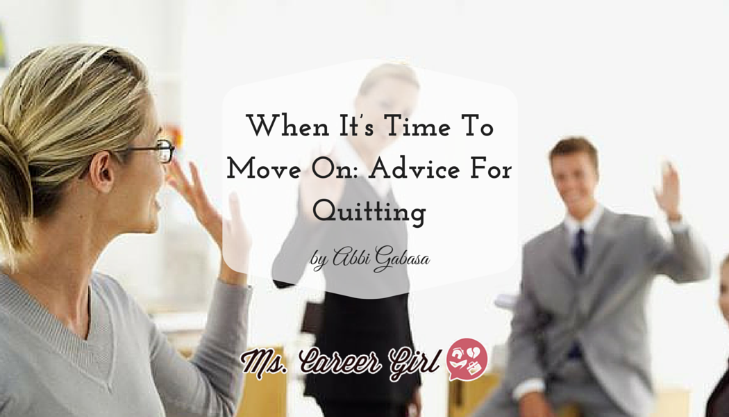 When It's Time To Move On: Advice For Quitting