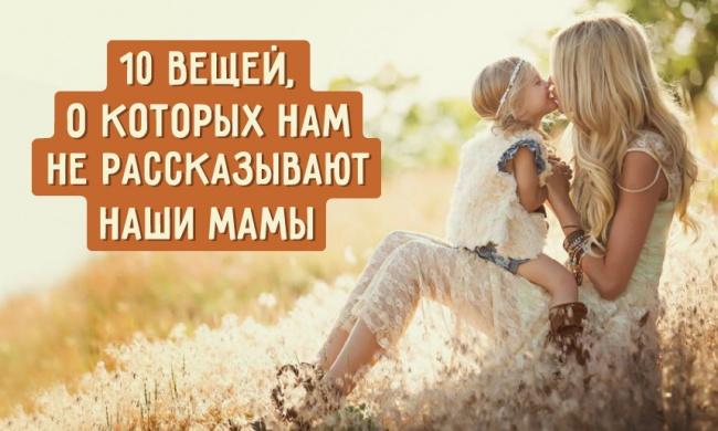 10 вещей, о которых нам не рассказывают наши мамы