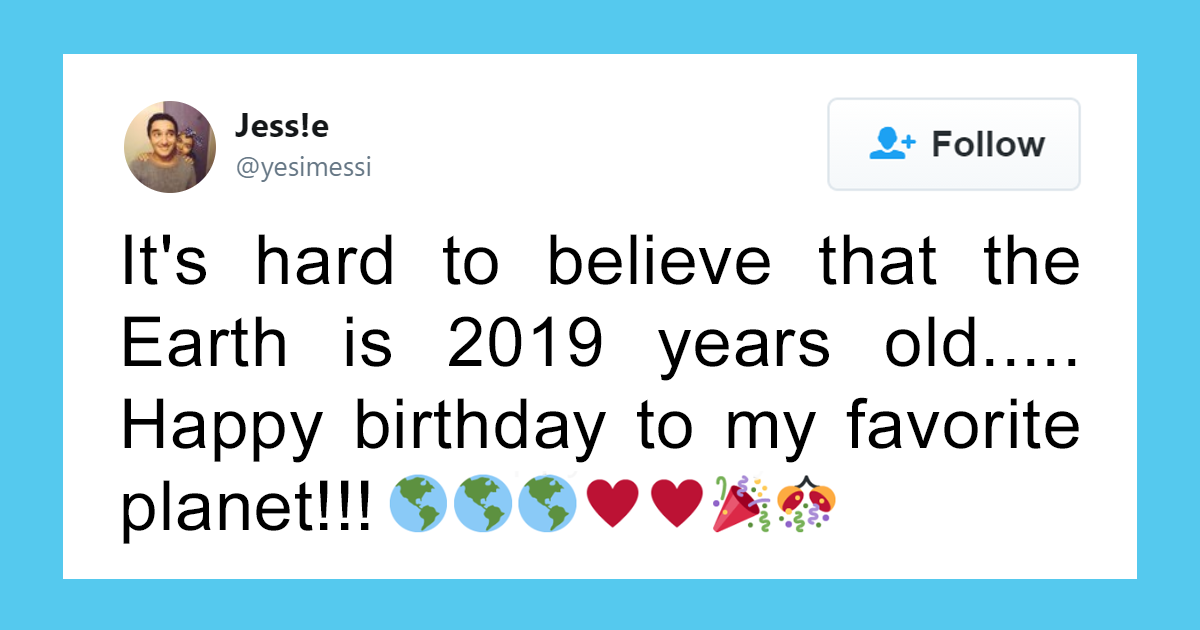 17 People Who Thought Earth Is 2019 Years Old And Congratulated It On Twitter