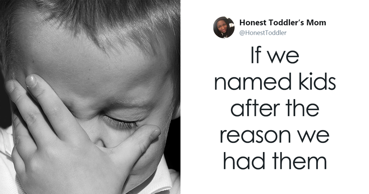 Brutally Honest Parents Share What Would Happen If They Named Kids After The Reason They Had Them, And It's Hilarious