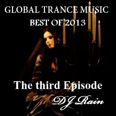 DJ Rain - Global Trance Music Best of 2013 (The Third Episode)