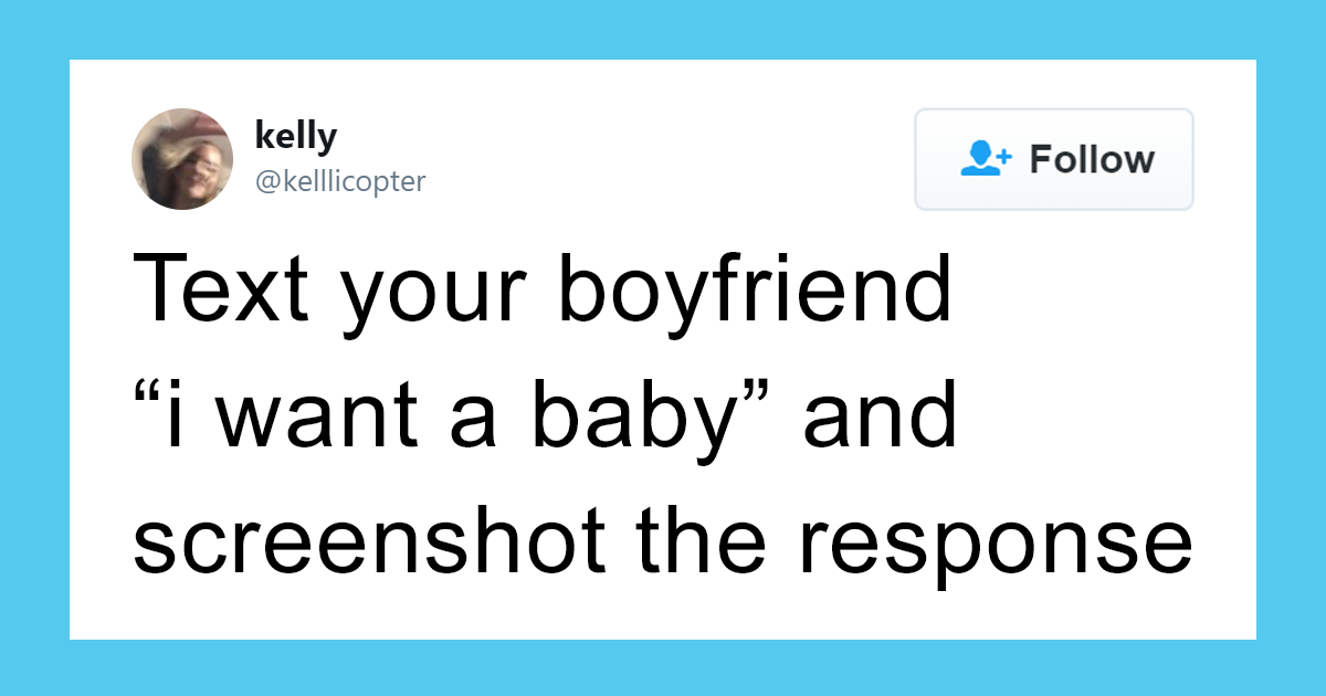 Women Are Sharing The Responses They Got After Texting 'I Want A Baby' To Their Boyfriends